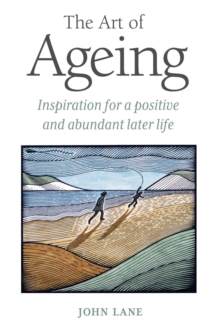 The Art of Ageing : Inspiration for a Positive and Abundant Later Life, Hardback Book