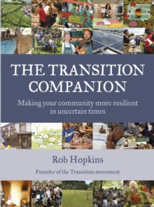 The Transition Companion : Making your community more resilient in uncertain times, Paperback / softback Book