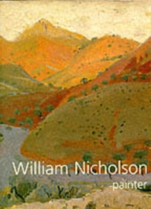 William Nicholson, Painter : Paintings, Woodcuts, Writings, Photographs, Hardback Book