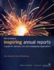 How to Produce Inspiring Annual Reports : A Guide for Voluntary, Arts and Campaigning Organisations, Paperback / softback Book