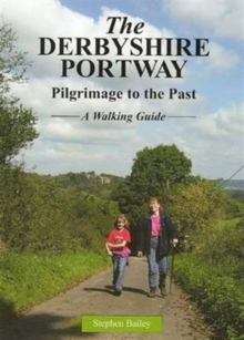 The Derbyshire Portway : Pilgrimage to the Past - a Walking Guide, Paperback Book