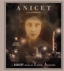 Anicet or the Panorama : A Dadaist Novel, Hardback Book