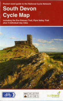 South Devon Cycle Map : Including the Exe Estuary Trail, Plym Valley Trail, Plus 4 Individual Day Rides, Sheet map, folded Book
