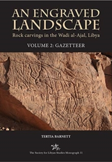 An Engraved Landscape : Rock Carvings in the Wadi al-Ajal, Libya, Volume 2: Gazetteer, Hardback Book