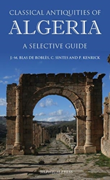 Classical Antiquities of Algeria : A Selective Guide, Paperback / softback Book