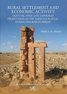 Rural Settlement and Economic Activity : Olive oil, wine and amphorae production on the Tarhuna plateau during the Roman period, Paperback / softback Book
