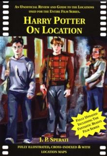 Harry Potter on Location : An Unofficial Review and Guide to the Locations Used for the Entire Film Series Including Fantastic Beasts and Where to Find Them, Paperback / softback Book
