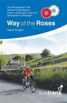 Way of the Roses : The Official Guide to the National Cycle Network Coast to Coast Cycle Route from Morecambe to Bridlington, Paperback / softback Book