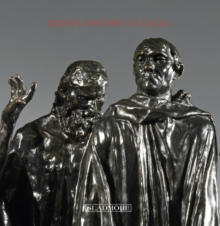 Rodin's Burghers of Calais : Under The Spotlight, Hardback Book