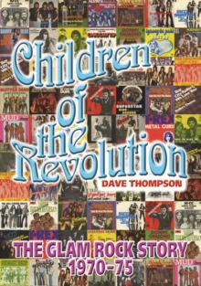 Children of the Revolution : The Glam Rock Encyclopedia, Paperback Book