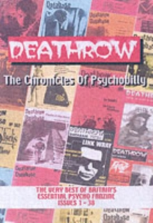 Deathrow : Deathrow: The Chronicles Of Psychobilly The Very Best of Britain's Essential Psycho Fanzine Issues 1-38, Paperback Book