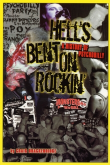 Hells Bent on Rockin' : A History of Psychobilly, Paperback Book