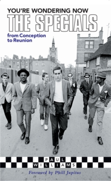 You're Wondering Now : The Specials - From Conception To Reunion, EPUB eBook
