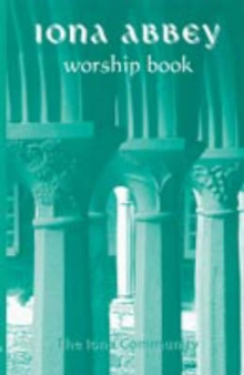 The Iona Abbey Worship Book : Liturgies and Worship Material Used in the Iona Abbey, Paperback / softback Book