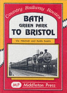Bath Green Park to Bristol : the Somerset and Dorset Line, Hardback Book