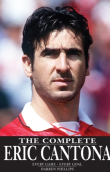 Complete Eric Cantona : Every Game -- Every Goal, Paperback Book