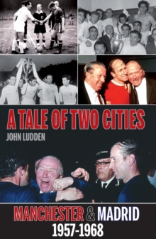 Tale of Two Cities : Manchester & Madrid 1957-1968, Paperback / softback Book