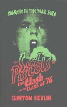 Anarchy in the Year Zero : The Sex Pistols, the Clash and the Class of '76, Hardback Book