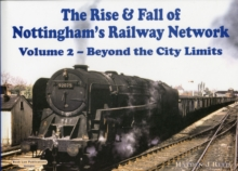 The Rise and Fall of Nottingham's Railway Network : Beyond the City Limits v. 2, Hardback Book