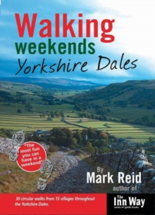 Walking Weekends : Yorkshire Dales 30 Circular Walks from 15 Villages Throughout the Yorkshire Dales, Paperback Book