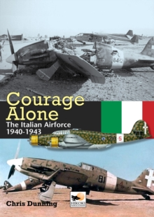 Courage Alone : The Italian Air Force 1940-1943, Hardback Book