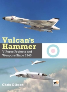 Vulcan's Hammer : V-Force Aircraft and Weapons Projects Since 1945, Hardback Book