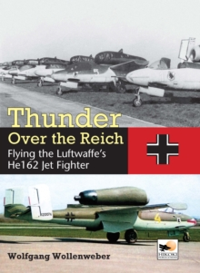 Thunder Over the Reich : Flying the Luftwaffe's He 162 Jet Fighter, Hardback Book