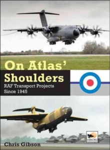 On Atlas' Shoulders : RAF Transport Aircraft Projects Since 1945, Hardback Book