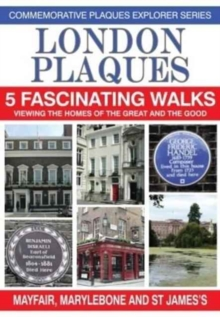 London Plaques - 5 Fascinating Walks : Viewing the Homes of the Great and Good: Mayfair, Marylebone and St James's, Paperback / softback Book