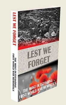 LEST WE FORGET : THE MOST OUTSTANDING FIRST WORLD WAR MEMORIALS, Paperback Book