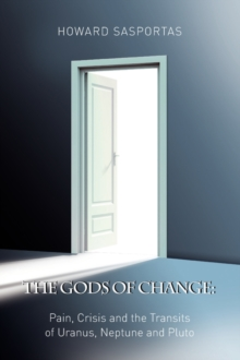 The Gods of Change : Pain, Crisis and the Transits of Uranus, Neptune and Pluto, Paperback Book