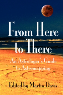 From Here to There : An Astrologer's Guide to Astromapping, Paperback Book