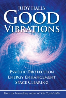 Judy Hall's Good Vibrations : Psychic Protection, Energy Enhancement and Space Clearing, Paperback Book