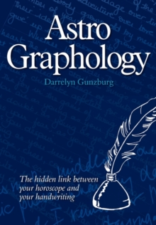 AstroGraphology : The Hidden Link Between Your Horoscope and Your Handwriting, Paperback Book
