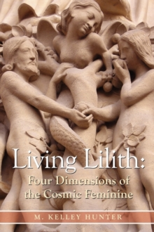 Living Lilith : The Four Dimensions of the Cosmic Feminine, Paperback Book