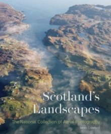 Scotland's Landscapes : The National Collection of Aerial Photography, Paperback Book