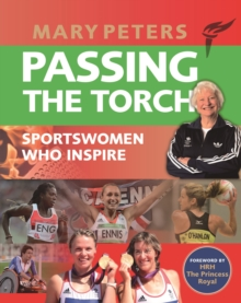 Passing the Torch : Mary Peters Sportswomen who Inspire, Paperback / softback Book