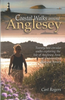Coastal Walks Around Anglesey : Twenty Two Circular Walks Exploring the Isle of Anglesey AONB, Paperback / softback Book