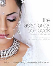 Asian Bridal Look Book : The Essential Guide to Gorgeous Hair and Make-up for Your Special Day, Paperback Book