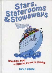 Stars, Staterooms and Stowaways : Anecdotes from a Colourful Life in Cruising, Paperback Book