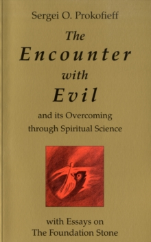 The Encounter with Evil and Its Overcoming Through Spiritual Science : With Essays on the Foundation Stone, Paperback Book