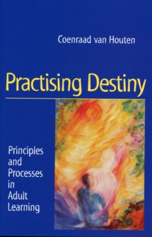 Practising Destiny : Principles and Processes in Adult Learning, Paperback Book
