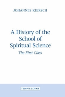 A History of the School of Spiritual Science : The First Class, Hardback Book