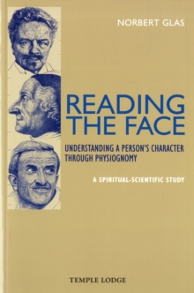 Reading the Face : Understanding a Person's Character Through Physiognomy - A Spiritual-scientific Study, Paperback Book