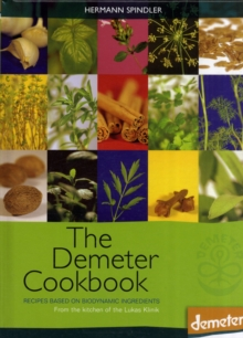 The Demeter Cookbook : Recipes Based on Biodynamic Ingredients, from the Kitchen of the Lukas Klinik, Hardback Book