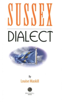 Sussex Dialect : A Selection of Words and Anecdotes from Around Sussex, Paperback Book