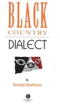 Black Country Dialect : A Selection of Words and Anecdotes from the Black Country, Paperback Book