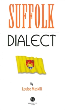 Suffolk Dialect : A Selection of Words and Anecdotes from Around Suffolk, Paperback Book