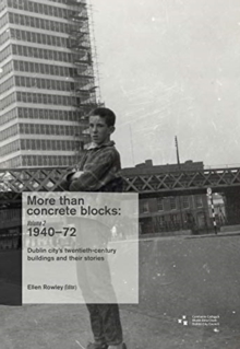 More Than Concrete Blocks: Dublin City's Twentieth-Century Buildings and Their Stories,1940-72 : Vol. II, Paperback / softback Book