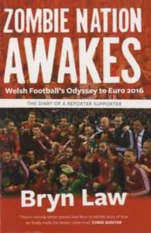 Zombie Nation Awakes : Welsh Football's Odyssey to Euro 2016: The Diary of a Reporter Supporter, Paperback Book